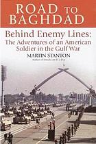 Road to Baghdad : [behind enemy lines: the adventures of an American soldier in the Gulf War]