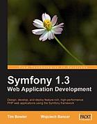 Symfony 1.3 web application development : design, develop, and deploy feature-rich, high-performance PHP web applications using the Symfony framework