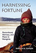 Harnessing fortune : personhood, memory, and place in Mongolia