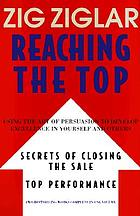 Reaching the top : using the art of persuasion to develop excellence in yourself and others