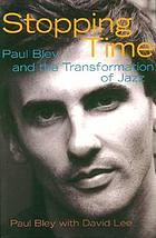 Stopping time : Paul Bley and the transformation of jazz