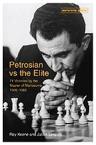 Petrosian vs the elite : 71 victories by the master of manoeuvre, 1946-1983
