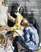 The silent companion : an illustrated history of the Water Colour Society of Ireland