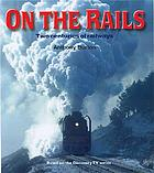 On the rails : two centuries of railways 1804-2004