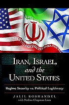 Iran, Israel, and the United States : regime security vs. political legitimacy