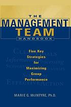 The management team handbook : five key strategies for maximizing group performance