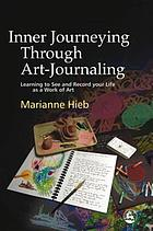 Inner journeying through art-journaling : learning to see and record your life as a work of art