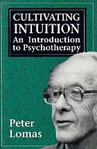 Cultivating intuition : an introduction to psychotherapy