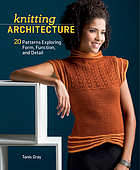 Knitting architecture : 20 patterns exploring form, function, and detail