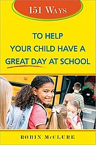 151 ways to help your child have a great day at school