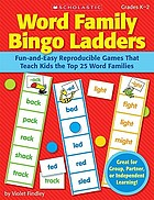 Word family bingo ladders : fun-and-easy reproducible games that teach kids the top 25 word families