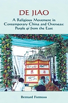 De jiao : a religious movement in contemporary China and overseas : purple qi from the East