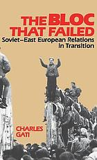 The bloc that failed : Soviet-East European relations in transition