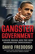 Gangster government : Barack Obama and the new Washington thugocracy