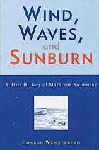 Wind, waves, and sunburn : a brief history of marathon swimming