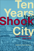 Ten years that shook the city : San Francisco 1968-1978