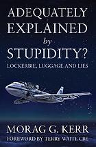 Adequately explained by stupidity? : Lockerbie, luggage and lies