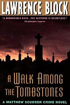 A walk among the tombstones : a Matthew Scudder crime novel