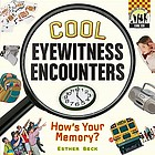 Cool eyewitness encounters : how's your memory?