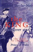 The king who never was : the story of Frederick, Prince of Wales