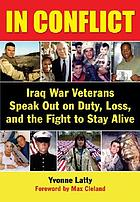In Conflict Iraq War Vetrans Speak Out on Duty, Los, and the Fight to Stay Alive.