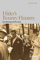 Hitler's bounty hunters : the betrayal of the Jews