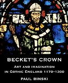 Becket's crown : art and imagination in Gothic England, 1170-1300