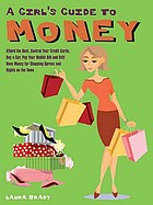 A girl's guide to money : afford the rent, control your credit cards, buy a car, pay your mobile bill, and still have money for shopping sprees and nights on the town