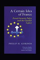 A certain idea of France : French security policy and the Gaullist legacy
