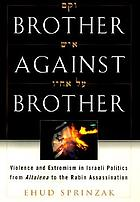 Brother against brother : violence and extremism in Israeli politics.
