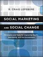 Social marketing and social change : strategies and tools for health, well-being, and the environment