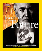 Inventing the future : a photobiography of Thomas Alva Edison