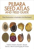 Pilbara seed atlas and field guide : plant restoration in Australia's arid northwest