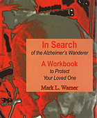 In search of the Alzheimer's wanderer : a workbook to protect your loved one
