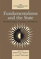 Fundamentalisms and the state : remaking polities, economies, and militance