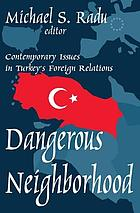 Dangerous neighborhood : contemporary issues in Turkey's foreign relations