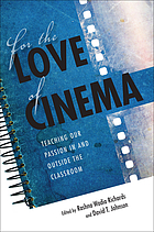 For the Love of Cinema : Teaching Our Passion In and Outside the Classroom
