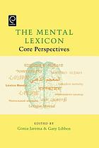 The mental lexicon : core perspectives