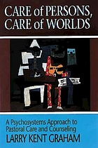 Care of persons, care of worlds : a psychosystems approach to pastoral care and counseling