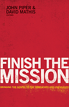 Finish the mission : bringing the Gospel to the unreached and unengaged