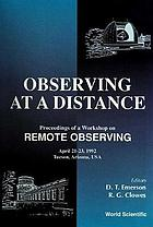 Observing at a distance : proceedings of a Workshop on Remote Observing held in Tucson, Arizona, USA, April 21-23, 1992
