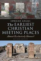 The earliest Christian meeting places : almost exclusively houses?