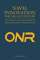 Naval innovation for the 21st century : the Office of Naval Research since the end of the Cold War