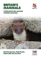 Britain's mammals : a field guide to the mammals of Britain and Ireland