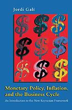 Monetary policy, inflation, and the business cycle : an introduction to the new Keynesian framework