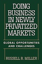 Doing business in newly privatized markets : global opportunities and challenges