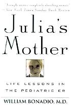 Julia's mother : life lessons in the pediatric ER