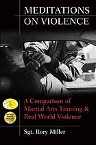 Meditations on violence : a comparison of martial arts training & real world violence