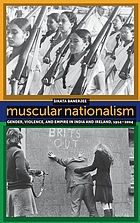 Muscular nationalism : gender, violence, and empire in India and Ireland, 1914-2004