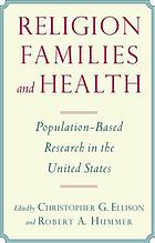 Religion, families, and health : population-based research in the United States